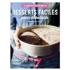 recette de cuisine pour d饕utant desserts faciles pour débutants 100 recettes à dévorer 100