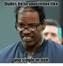 Nah Meme - dudes bein your inbox like you single or nah dude meme on me me