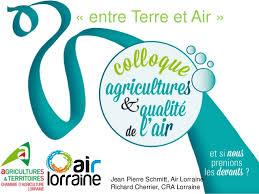 chambre d agriculture lorraine colloque agriculture et qualité de l air entre terre et air