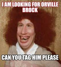 You Make Me Moist Meme - meme maker i am looking for orville brock can you tag him please