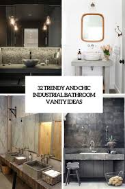 32 stylish and stylish industrial lavatory vainness concepts 32 trendy and chic industrial bathroom vanity ideas
