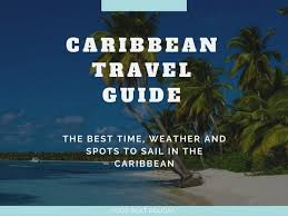 the best time weather and spots to sail in the caribbean travel guide