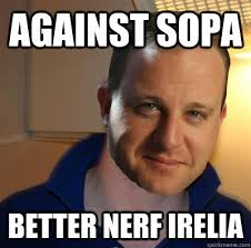Better Nerf Irelia Meme - against sopa better nerf irelia good guy jared quickmeme