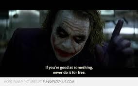 Batman Joker Meme - joker batman if you re good at something never do it for free