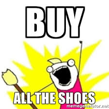 Buy All The Shoes Meme - buy all the shoes x all the y meme generator