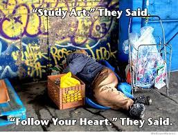 Follow Your Heart Meme - study art they said follow your heart they said weknowmemes