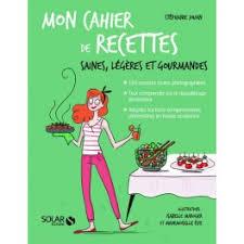mon cahier de cuisine mon cahier de recettes saines light et gourmandes librairie gourmande