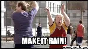 Make It Rain Meme - it rain