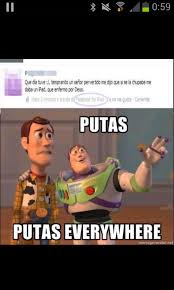 Putas Putas Everywhere Meme - omg putas everywhere meme by tikm memedroid