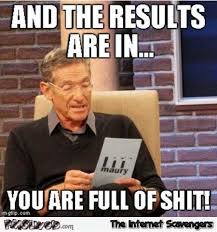 Funny Shit Meme - the results are in you are full of shit funny sarcastic meme pmslweb