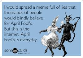 April Fools Day Meme - i would spread a meme full of lies that thousands of people would