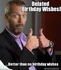 Birthday Wishes Meme - meme creator belated birthday wishes better than no birthday