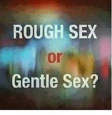 Rough Sex Meme - rough sex or gentle sex meme on esmemes com