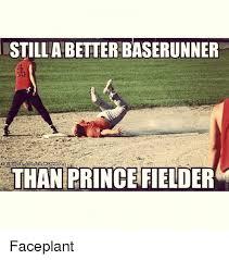 Prince Fielder Memes - istilla better baserunner than prince fielder faceplant mlb meme