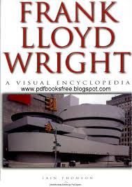 frank lloyd wright biography pdf frank lloyd wright a visual encyclopedia free pdf books