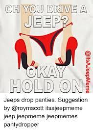 Panty Dropper Meme - itsajeepmeme emi nio 0170 no gtoh gee jeeps drop panties