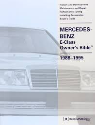 mercedes benz e class owner u0027s bible 1986 1995 mercedes benz