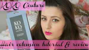 kylie coutore hair extension reviews review and hair extension tutorial koko couture easy and