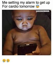 Cardio Meme - me setting my alarm to get up for cardio tomorrow humour