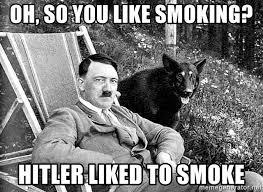 Smoking Meme - oh so you like smoking hitler liked to smoke hitler smoking