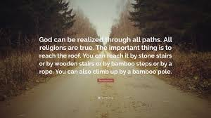 Stairs Quotes by Ramakrishna Quote U201cgod Can Be Realized Through All Paths All
