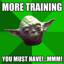 Training Meme - more training you must have mmm conceited yoda quickmeme