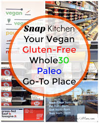 Snap Kitchen by Snap Kitchen Gluten Free Vegan Whole30 Paleo Forever Green Mom