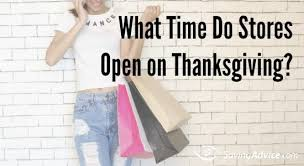 what time stores open on thanksgiving saving advice saving