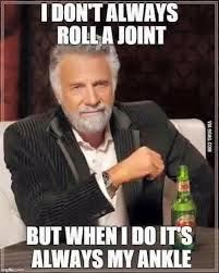 Funny Marketing Memes - i don t always roll a joint but when i do it s always my ankle