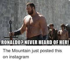 Meme Generator For Instagram - ronaldo never heard of her meme generator net the mountain just