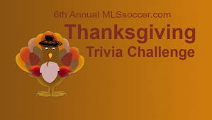 take the 6th annual mlssoccer thanksgiving trivia challenge