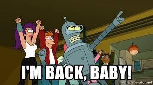Futurama Meme Generator - i m back baby futurama bender is great meme generator