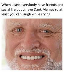 Dank Memes - dopl3r com memes when you see everybody have friends and social