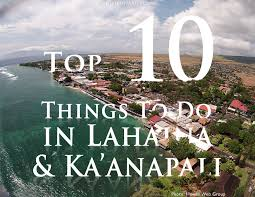 top 10 things to do in lahaina u0026 kaanapali west maui