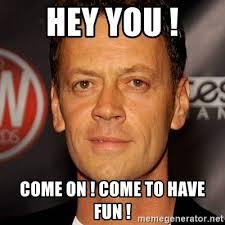 Have Fun Meme - hey you come on come to have fun rocco siffredi meme generator
