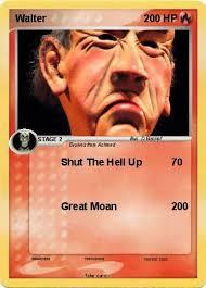 pokémon walter 68 68 shut the hell up my card