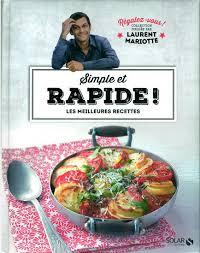 recette cuisine laurent mariotte laurent mariotte simple et rapide les meilleures recettes