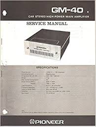 pioneer gm 40 car stereo high power main amplifier service manual