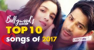 indian film gani top 10 hindi songs of 2017 bollywood love songs with quotes