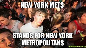 New York Mets Memes - new york mets stands for new york metropolitans make a meme