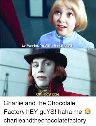 Charlie And The Chocolate Factory Meme - mr wonka im violet beduregorde on don t care ckedslays charlie and