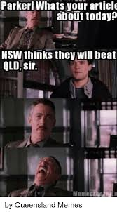Queensland Memes - parker whats your article about today nsw thinks they will beat