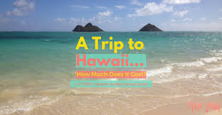 how much does a trip to hawaii cost hulaland