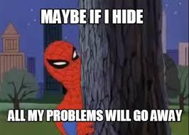 Go Away Meme - meme maker maybe if i hide all my problems will go away