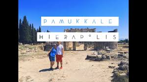 pamukkale vlog hierapolis antik kenti travertenler youtube