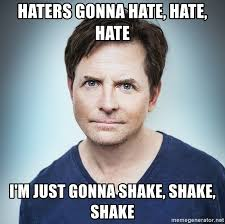 Haters Gonna Hate Meme Generator - haters gonna hate hate hate i m just gonna shake shake shake