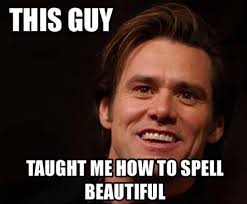 Spell Me Meme - jim carrey taught me how to spell beautiful dump a day
