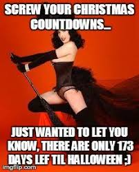 Sexy Halloween Meme - screw your christmas countdowns just wanted to let you know