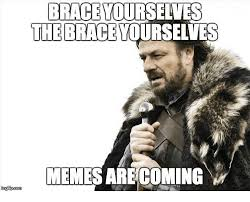 Brace Yourself Memes - 25 best memes about brace yourself memes are coming brace