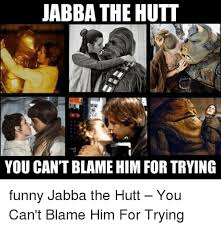 Jabba The Hutt Meme - 25 best memes about funny jabba the hutt funny jabba the hutt